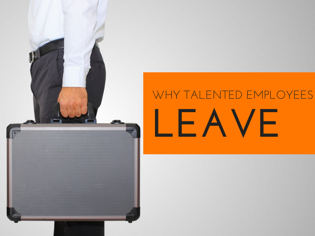 Why Talented Employees Leave – 3 Reasons