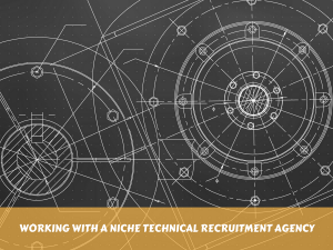 Working With A Niche Technical Recruitment Agency